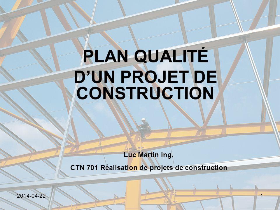 2014-04-221 PLAN QUALITÉ DUN PROJET DE CONSTRUCTION Luc Martin ing. CTN 701 Réalisation de projets de construction