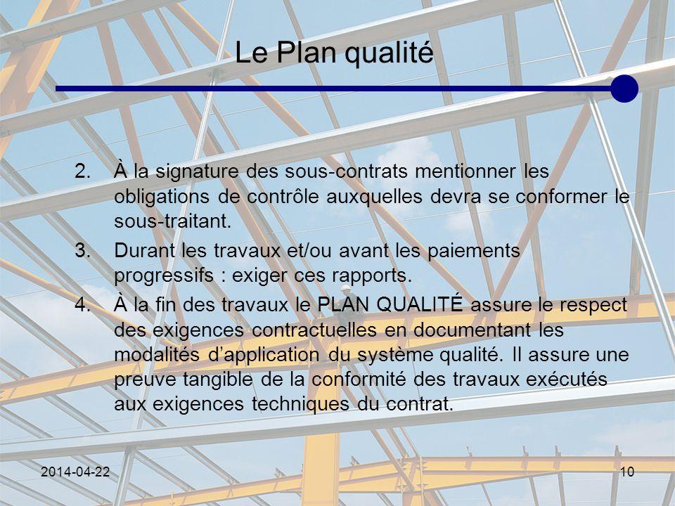 2014-04-2210 Le Plan qualité 2.À la signature des sous-contrats mentionner les obligations de contrôle auxquelles devra se conformer le sous-traitant.