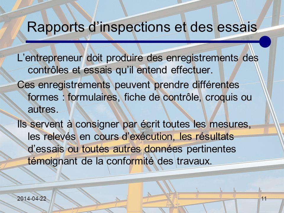 2014-04-2211 Rapports dinspections et des essais Lentrepreneur doit produire des enregistrements des contrôles et essais quil entend effectuer. Ces en