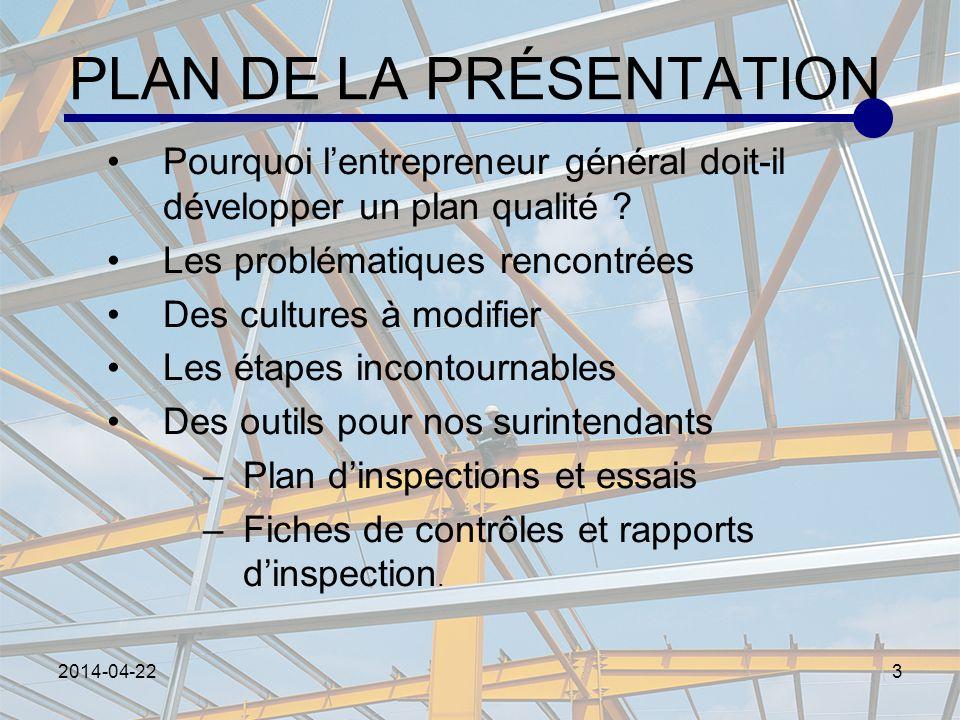 2014-04-223 PLAN DE LA PRÉSENTATION Pourquoi lentrepreneur général doit-il développer un plan qualité ? Les problématiques rencontrées Des cultures à