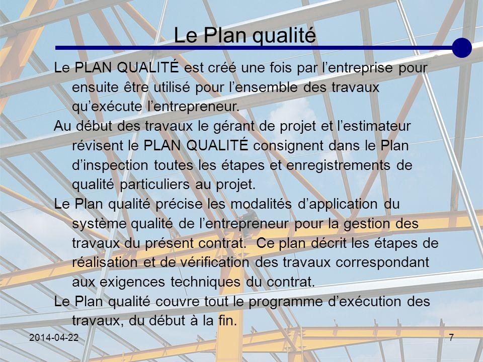 2014-04-227 Le Plan qualité Le PLAN QUALITÉ est créé une fois par lentreprise pour ensuite être utilisé pour lensemble des travaux quexécute lentrepre