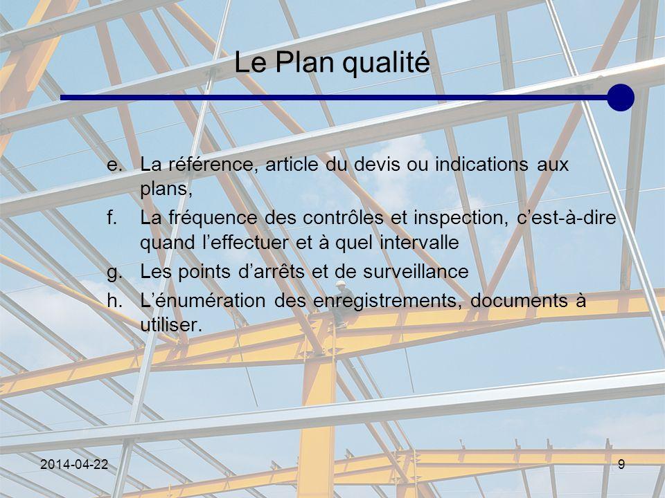 2014-04-229 Le Plan qualité e.La référence, article du devis ou indications aux plans, f.La fréquence des contrôles et inspection, cest-à-dire quand l