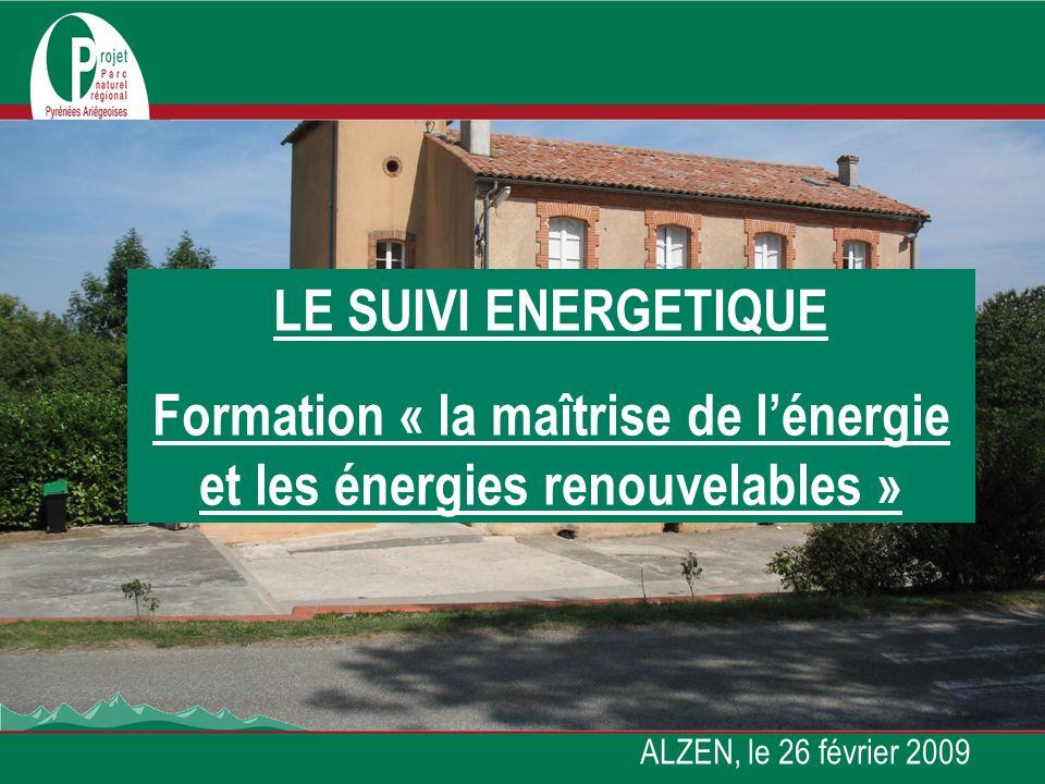 LE SUIVI ENERGETIQUE Formation « la maîtrise de lénergie et les énergies renouvelables » ALZEN, le 26 février 2009