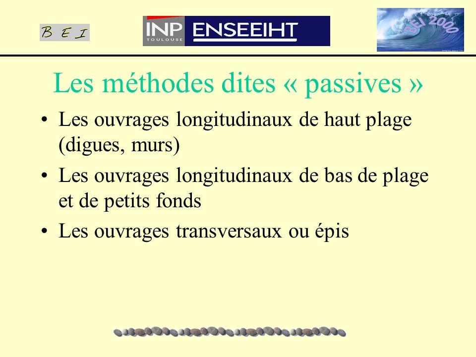 Les méthodes dites « passives » Les ouvrages longitudinaux de haut plage (digues, murs) Les ouvrages longitudinaux de bas de plage et de petits fonds