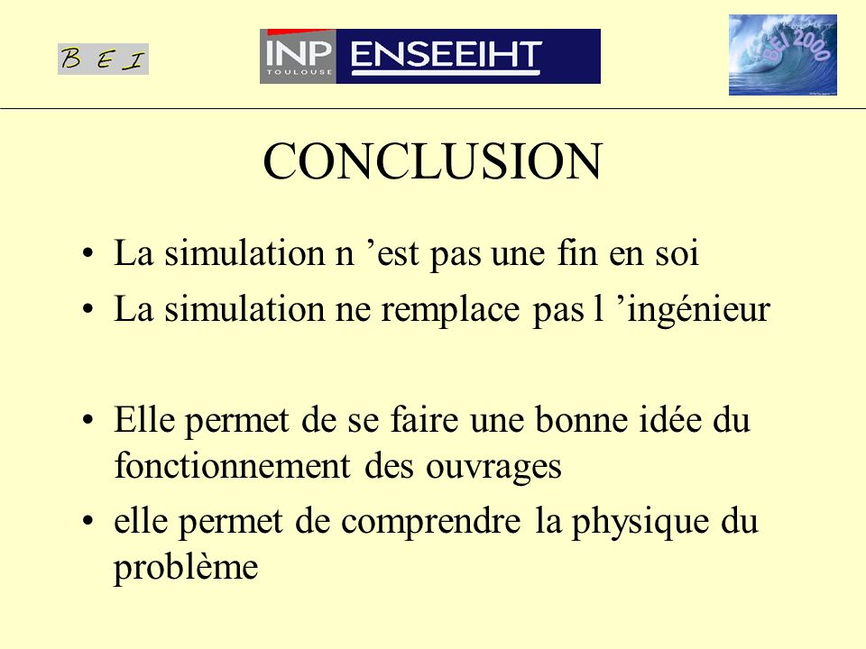 CONCLUSION La simulation n est pas une fin en soi La simulation ne remplace pas l ingénieur Elle permet de se faire une bonne idée du fonctionnement d