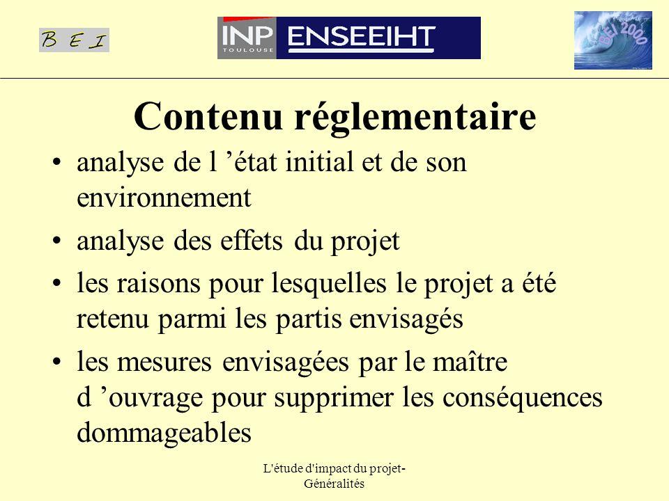L'étude d'impact du projet- Généralités Contenu réglementaire analyse de l état initial et de son environnement analyse des effets du projet les raiso