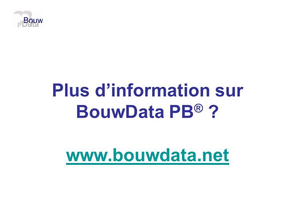 Plus dinformation sur BouwData PB ® ? www.bouwdata.net www.bouwdata.net