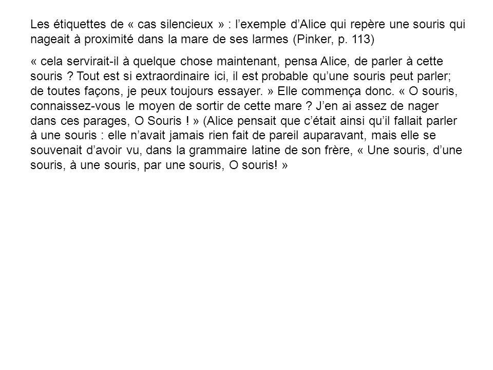 Les étiquettes de « cas silencieux » : lexemple dAlice qui repère une souris qui nageait à proximité dans la mare de ses larmes (Pinker, p. 113) « cel