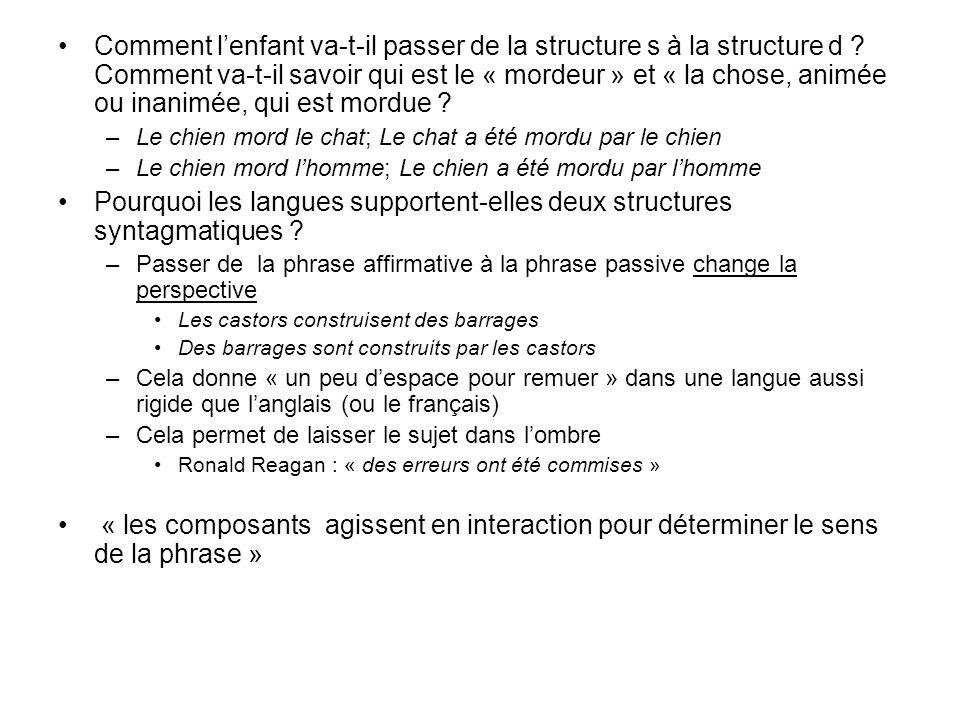Comment lenfant va-t-il passer de la structure s à la structure d ? Comment va-t-il savoir qui est le « mordeur » et « la chose, animée ou inanimée, q