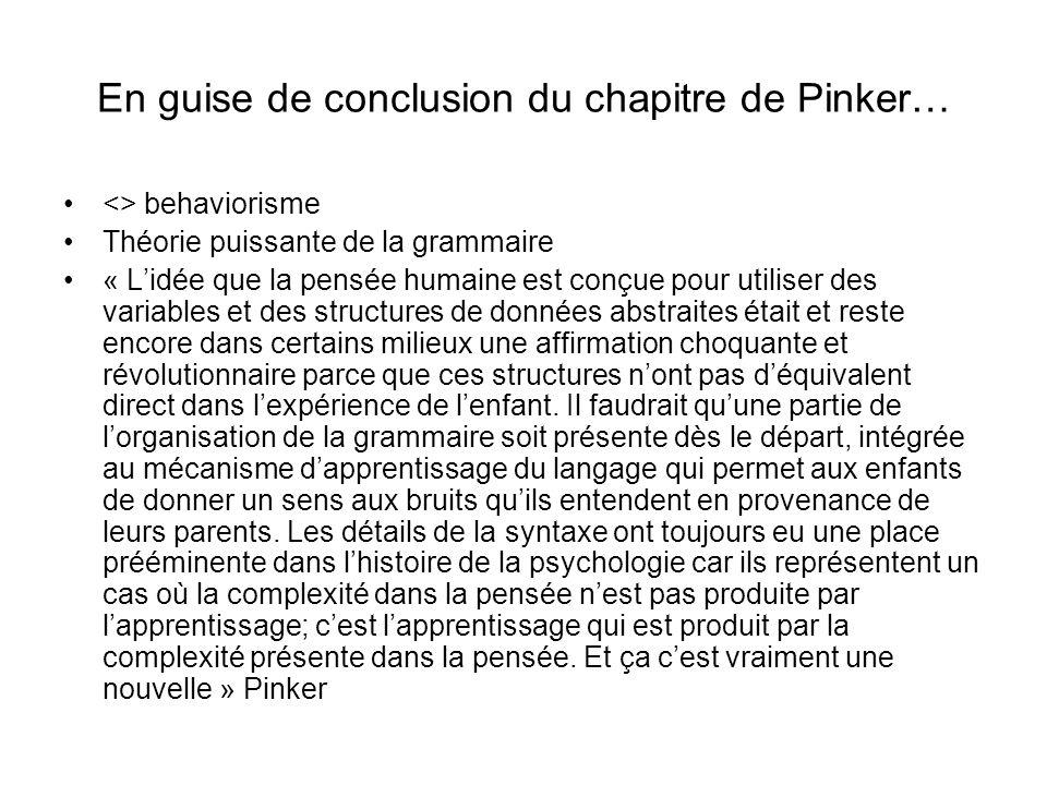 En guise de conclusion du chapitre de Pinker… <> behaviorisme Théorie puissante de la grammaire « Lidée que la pensée humaine est conçue pour utiliser