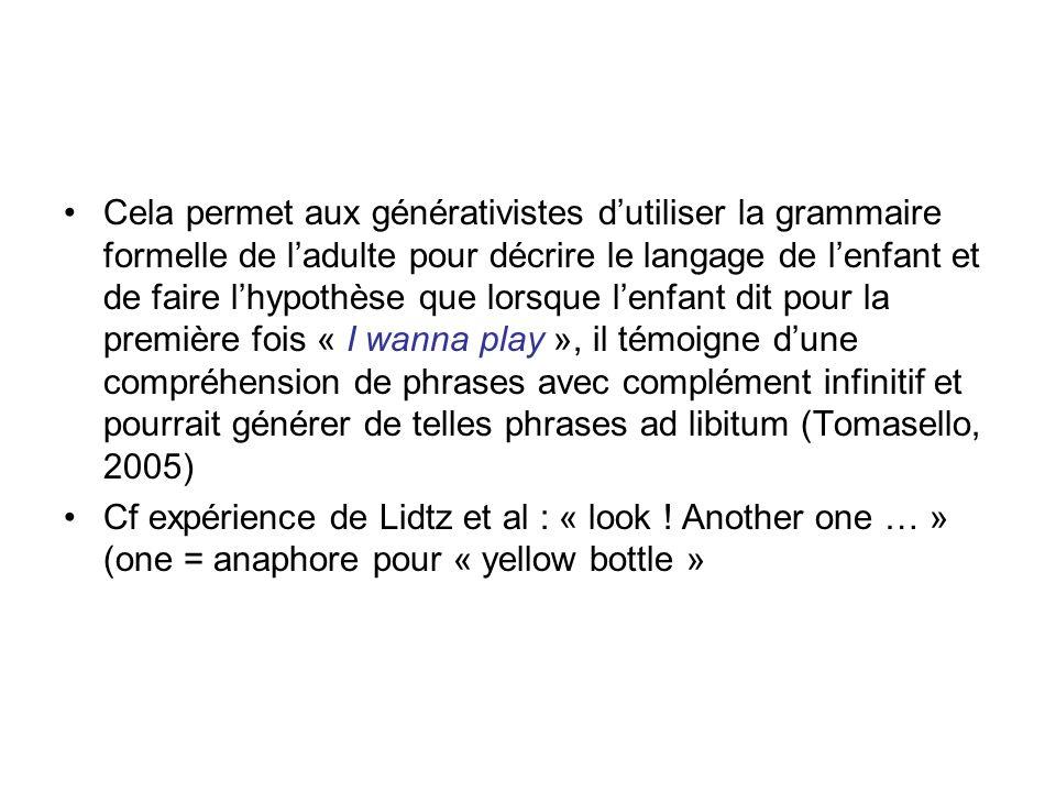 Cela permet aux générativistes dutiliser la grammaire formelle de ladulte pour décrire le langage de lenfant et de faire lhypothèse que lorsque lenfan