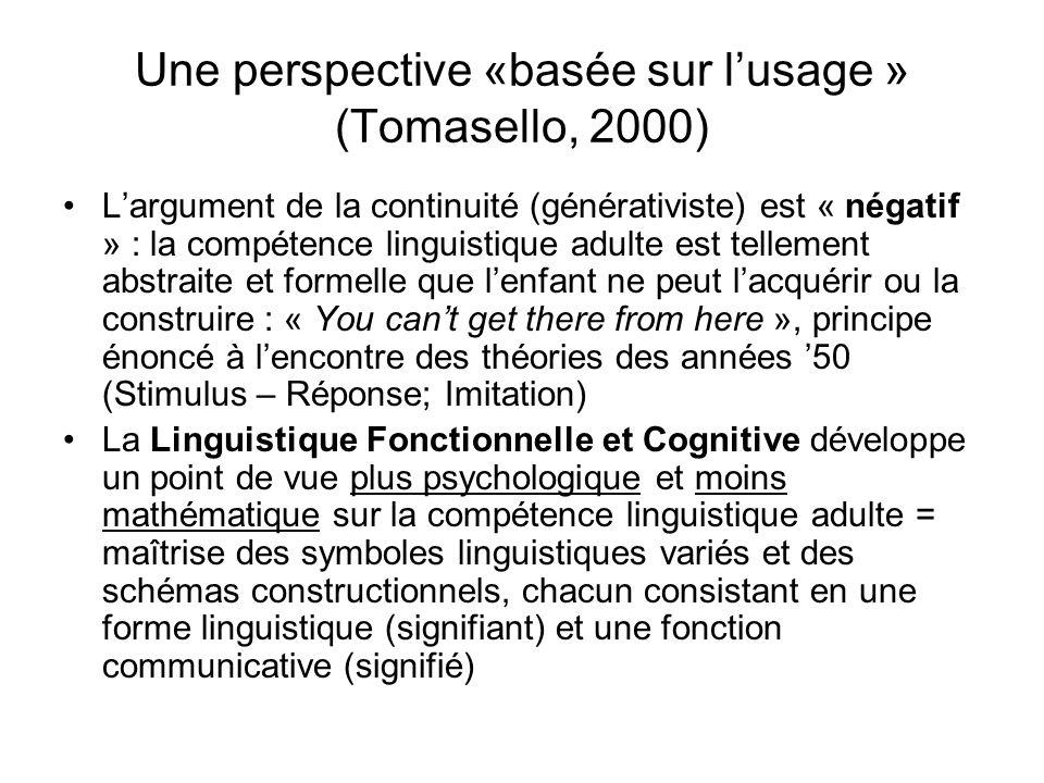 Une perspective «basée sur lusage » (Tomasello, 2000) Largument de la continuité (générativiste) est « négatif » : la compétence linguistique adulte e