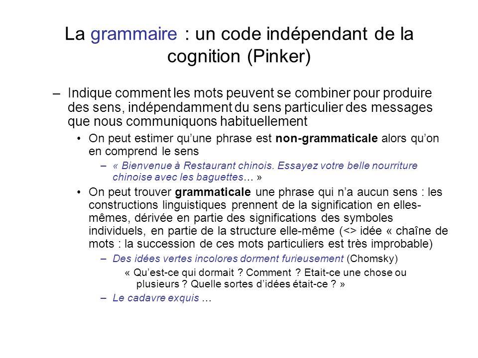 La grammaire : un code indépendant de la cognition (Pinker) –Indique comment les mots peuvent se combiner pour produire des sens, indépendamment du se