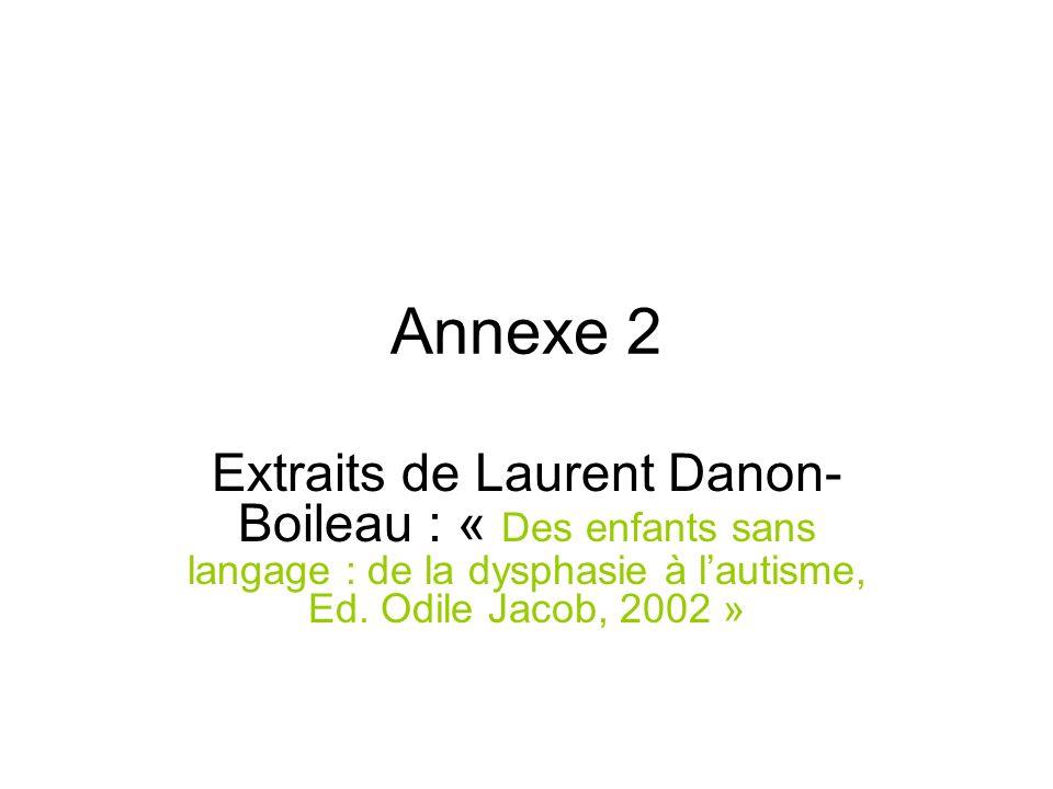 Annexe 2 Extraits de Laurent Danon- Boileau : « Des enfants sans langage : de la dysphasie à lautisme, Ed. Odile Jacob, 2002 »