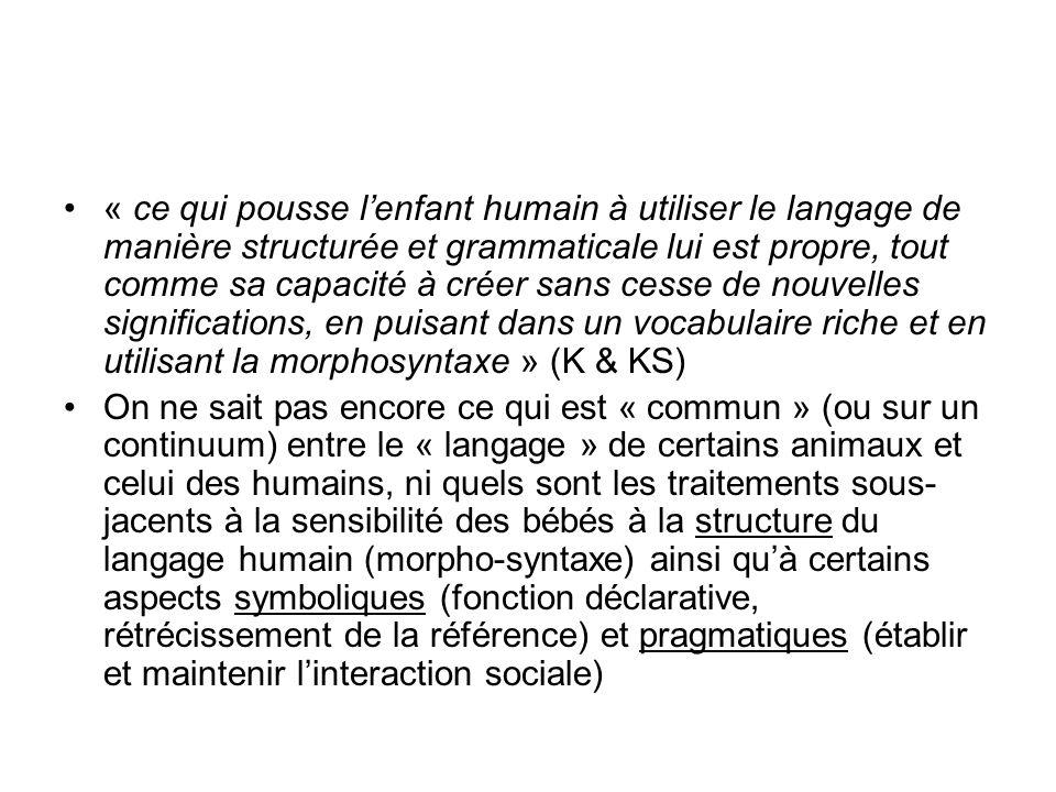 « ce qui pousse lenfant humain à utiliser le langage de manière structurée et grammaticale lui est propre, tout comme sa capacité à créer sans cesse d