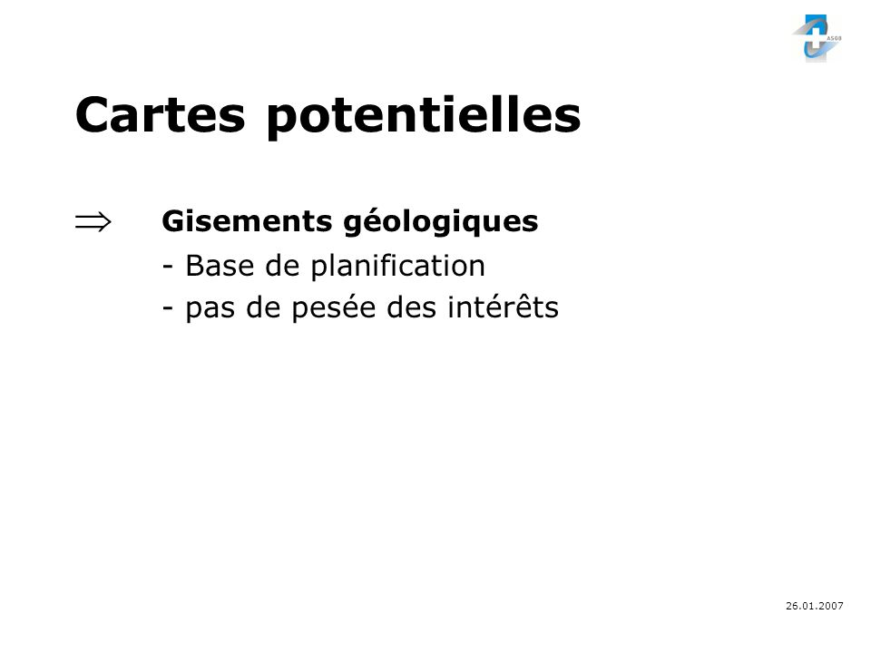 26.01.2007 Roche dure SG 8 Echelle 1 :25 000 (1.3.06) Zone potentielle roche dure (<1300 m) 80 – 100% fiabilité 60 – 80% fiabilité 40 – 60% fiabilité 20 – 40% fiabilité Carrière de roche dure (ancienne) + Carrière de roche dure (1995)