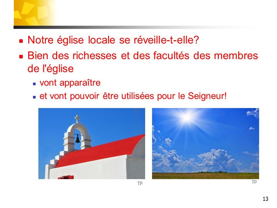 13 Notre église locale se réveille-t-elle? Bien des richesses et des facultés des membres de l'église vont apparaître et vont pouvoir être utilisées p