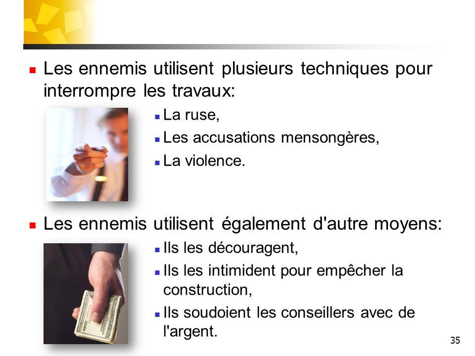 35 Les ennemis utilisent plusieurs techniques pour interrompre les travaux: La ruse, Les accusations mensongères, La violence. Les ennemis utilisent é