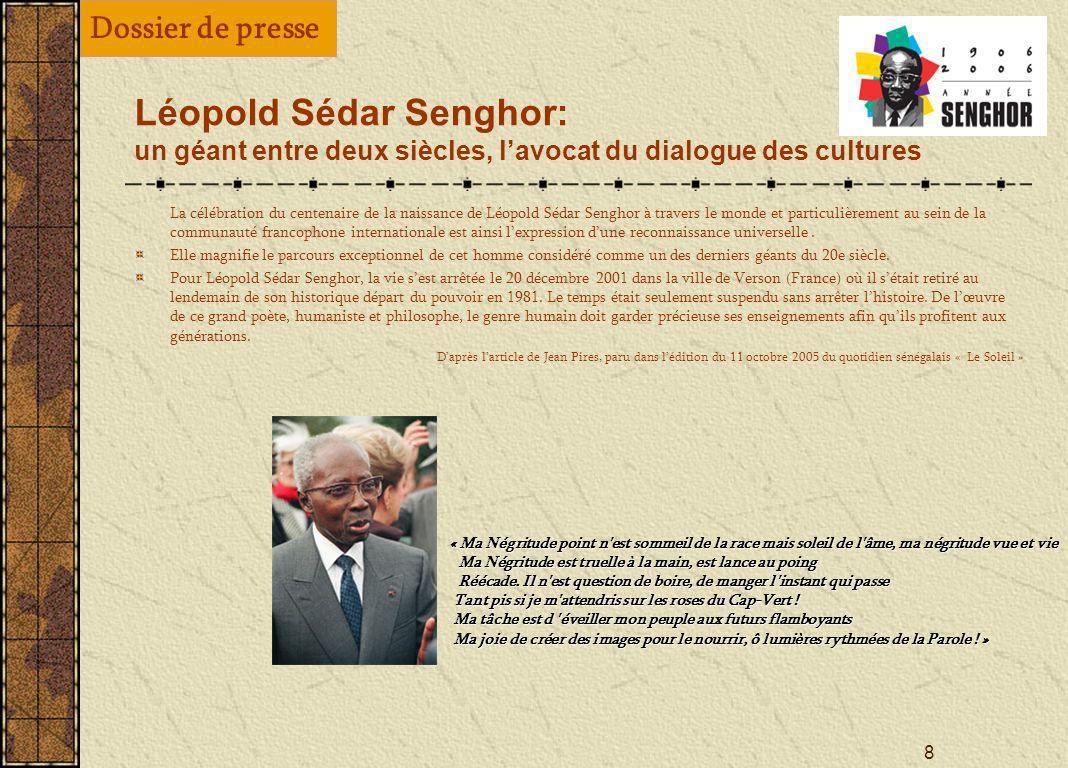 7 Léopold Sédar Senghor: un géant entre deux siècles, lavocat du dialogue des cultures Cette définition quil appliquera aux arts en général, il tenter