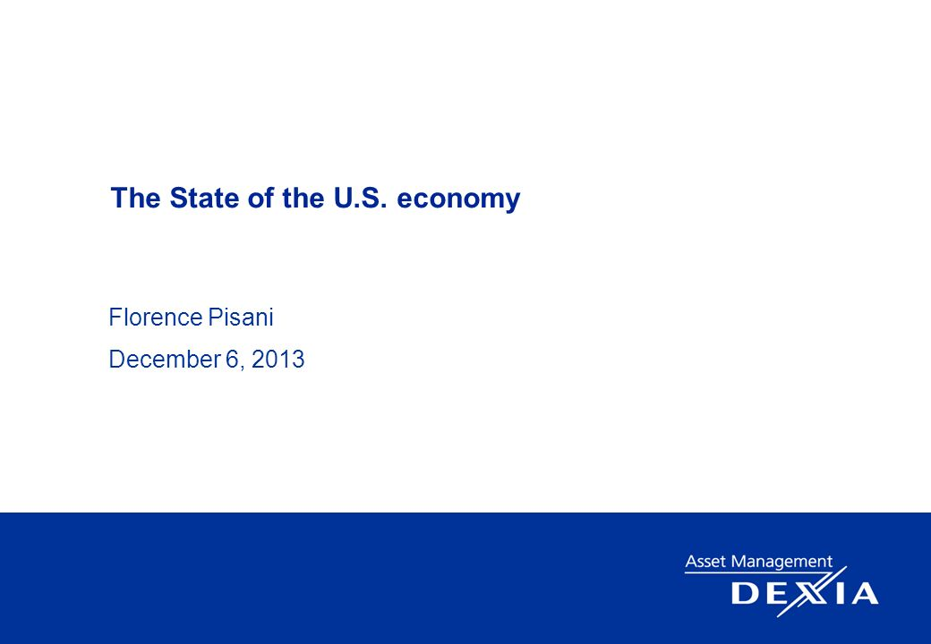 The State of the U.S. economy Florence Pisani December 6, 2013