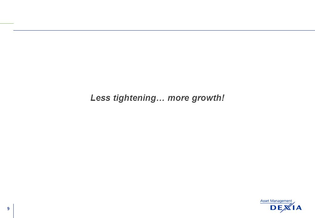 99 Less tightening… more growth!