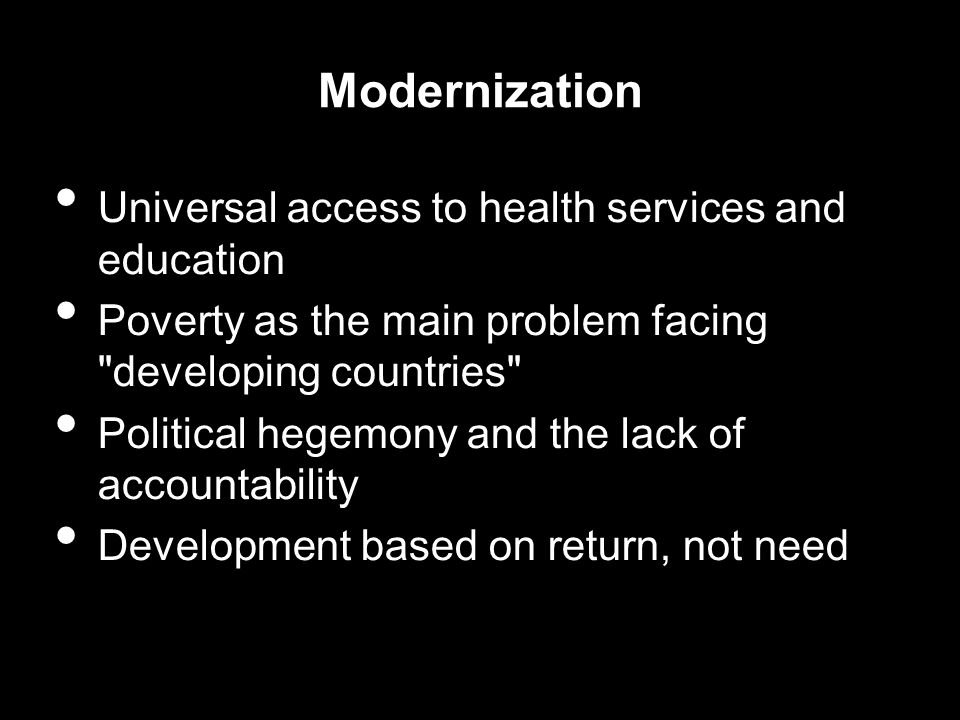 Modernization Universal access to health services and education Poverty as the main problem facing developing countries Political hegemony and the lack of accountability Development based on return, not need