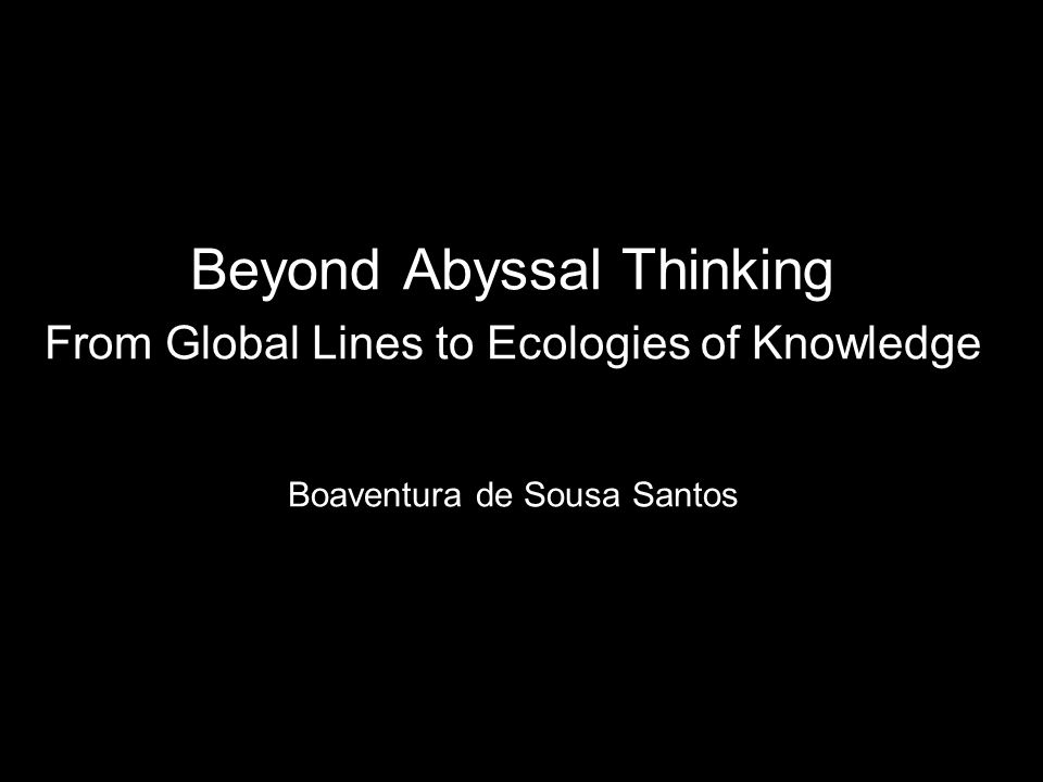 Beyond Abyssal Thinking From Global Lines to Ecologies of Knowledge Boaventura de Sousa Santos