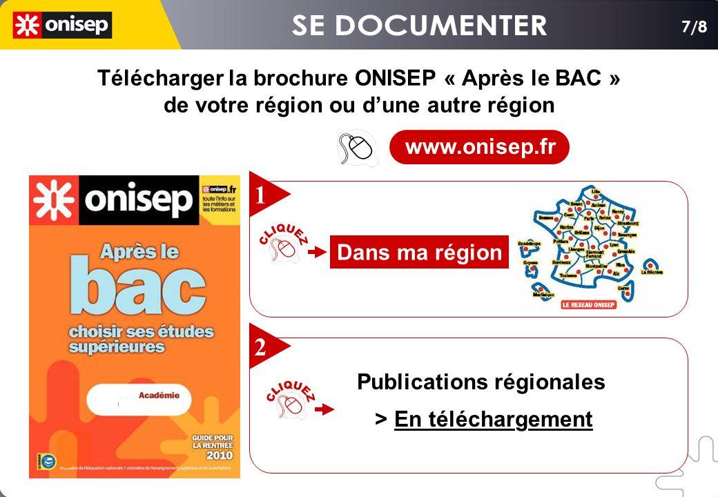 7/8 Télécharger la brochure ONISEP « Après le BAC » de votre région ou dune autre région Télécharger la brochure ONISEP « Après le BAC » de votre région ou dune autre région Dans ma région 1 Publications régionales > En téléchargement 2 www.onisep.fr