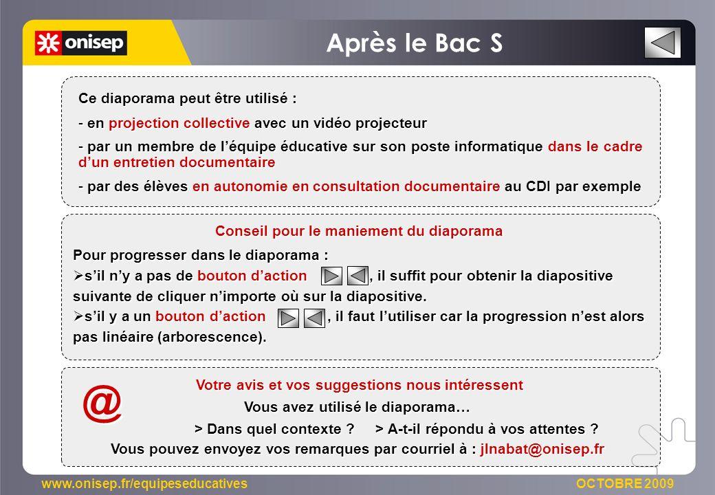 www.onisep.fr/equipeseducatives OCTOBRE 2009 Pour progresser dans le diaporama : sil ny a pas de bouton daction, il suffit pour obtenir la diapositive suivante de cliquer nimporte où sur la diapositive.