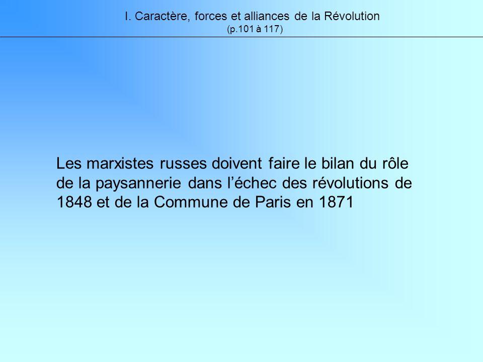 I. Caractère, forces et alliances de la Révolution (p.101 à 117) Les marxistes russes doivent faire le bilan du rôle de la paysannerie dans léchec des
