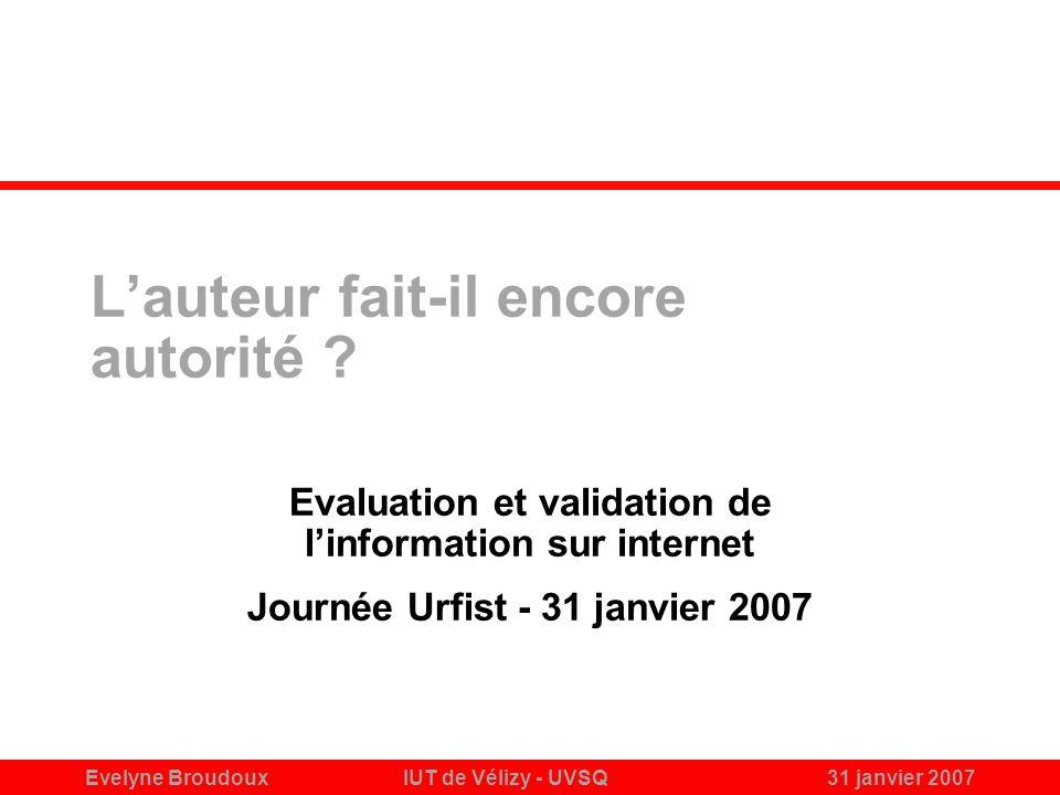 Evelyne BroudouxIUT de Vélizy - UVSQ31 janvier 2007 Lauteur fait-il encore autorité .