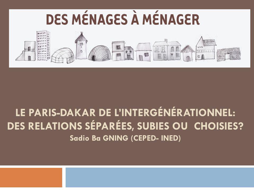 LE PARIS-DAKAR DE LINTERGÉNÉRATIONNEL: DES RELATIONS SÉPARÉES, SUBIES OU CHOISIES? Sadio Ba GNING (CEPED- INED)