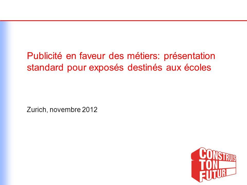 Publicité en faveur des métiers: présentation standard pour exposés destinés aux écoles Zurich, novembre 2012
