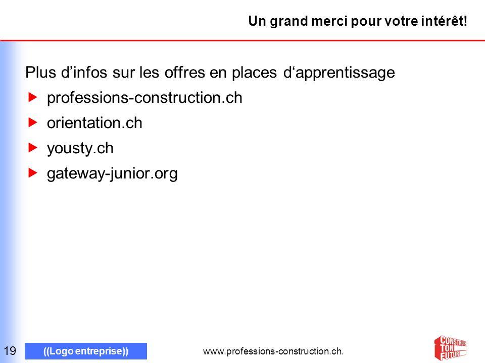 www.professions-construction.ch. ((Logo entreprise)) Un grand merci pour votre intérêt.