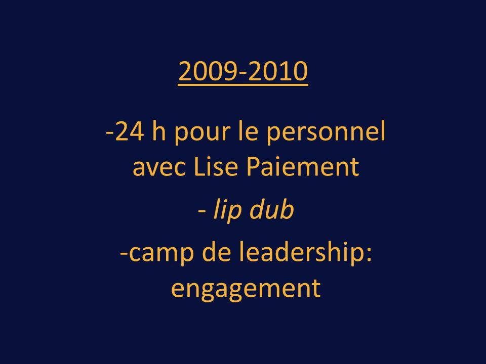 2009-2010 -24 h pour le personnel avec Lise Paiement - lip dub -camp de leadership: engagement