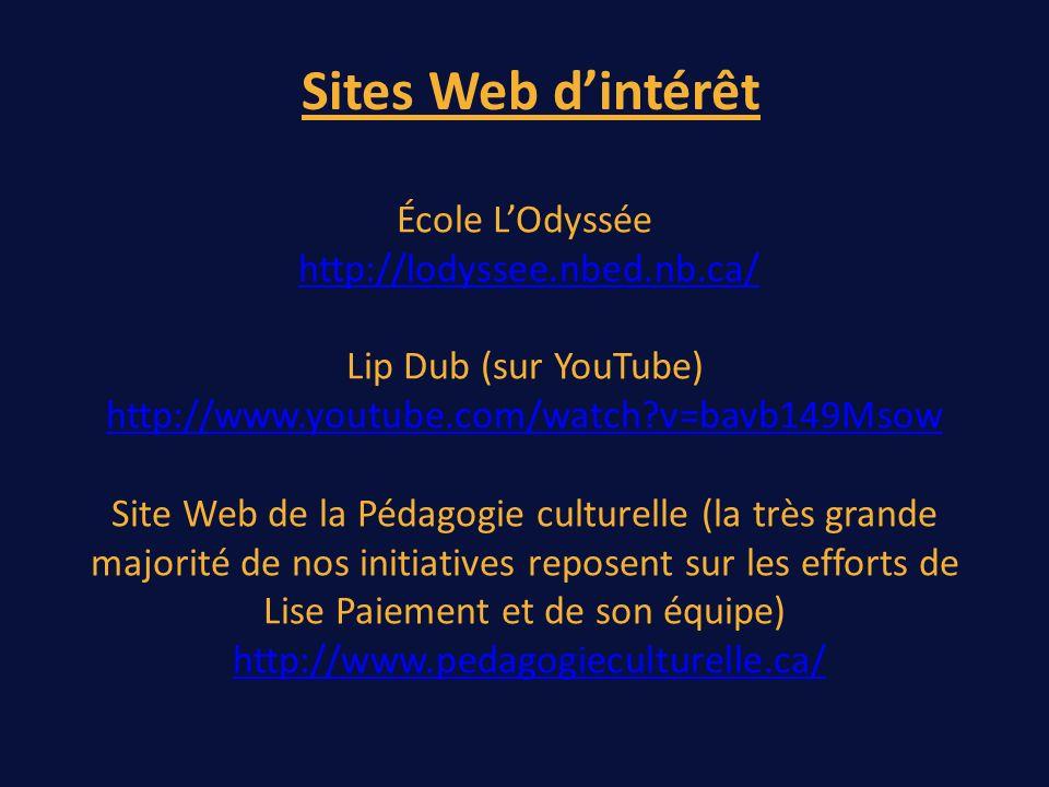 École LOdyssée http://lodyssee.nbed.nb.ca/ Lip Dub (sur YouTube) http://www.youtube.com/watch v=bavb149Msow Site Web de la Pédagogie culturelle (la très grande majorité de nos initiatives reposent sur les efforts de Lise Paiement et de son équipe) http://www.pedagogieculturelle.ca/http://lodyssee.nbed.nb.ca/ http://www.youtube.com/watch v=bavb149Msowhttp://www.pedagogieculturelle.ca/ Sites Web dintérêt