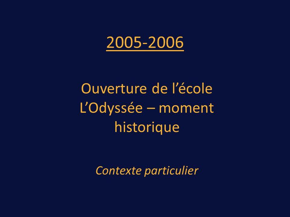 2005-2006 Ouverture de lécole LOdyssée – moment historique Contexte particulier