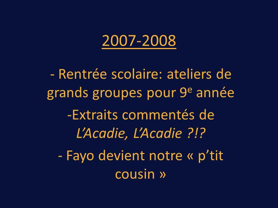 2007-2008 - Rentrée scolaire: ateliers de grands groupes pour 9 e année -Extraits commentés de LAcadie, LAcadie ?!.