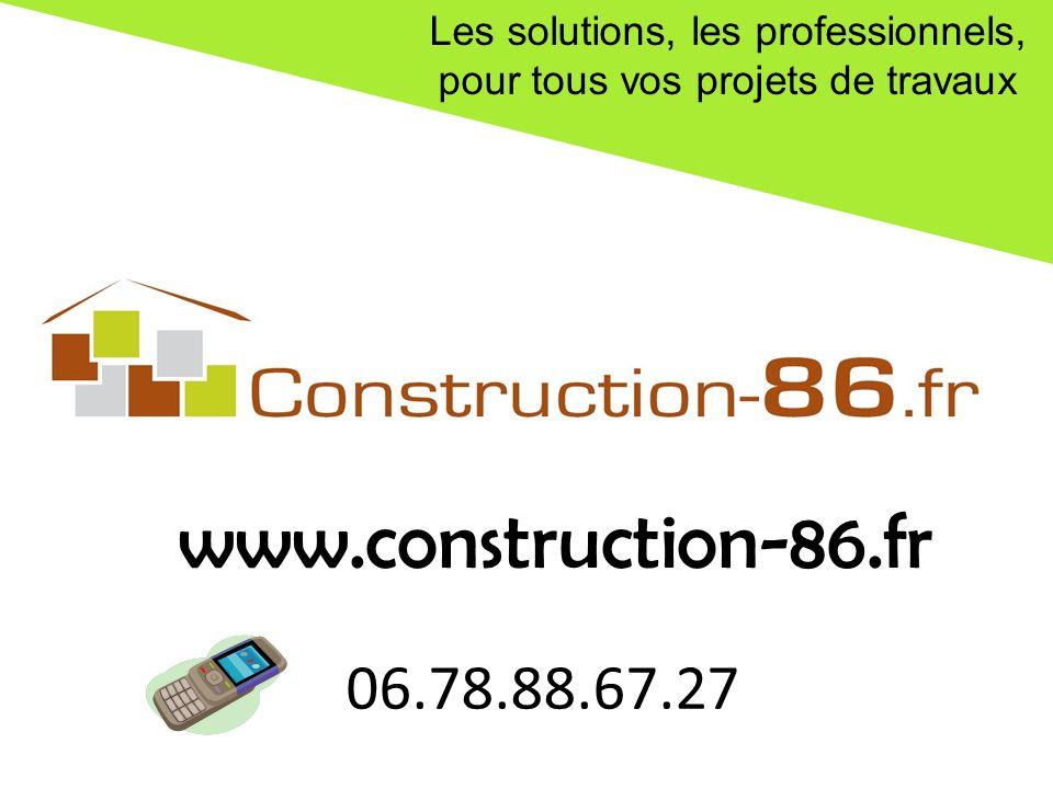 Les solutions, les professionnels, pour tous vos projets de travaux 06.78.88.67.27 www.construction-86.fr