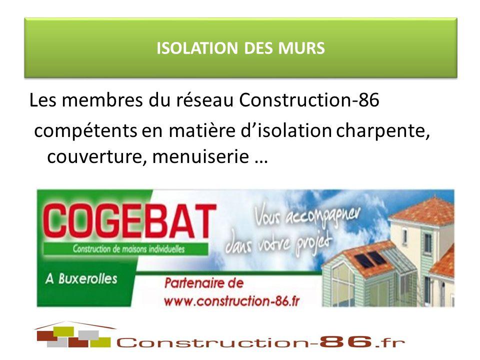 ISOLATION DES MURS Les membres du réseau Construction-86 compétents en matière disolation charpente, couverture, menuiserie …