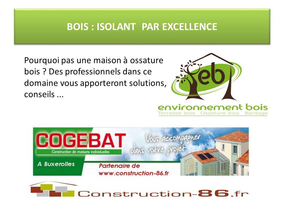 BOIS : ISOLANT PAR EXCELLENCE Pourquoi pas une maison à ossature bois .