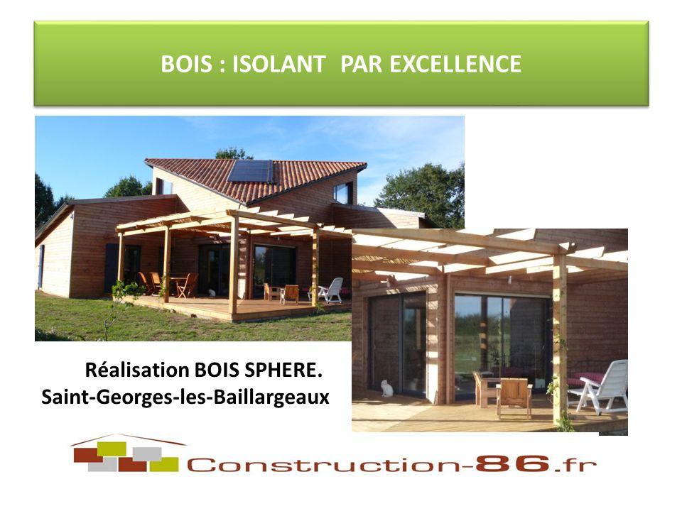 BOIS : ISOLANT PAR EXCELLENCE Réalisation BOIS SPHERE. Saint-Georges-les-Baillargeaux