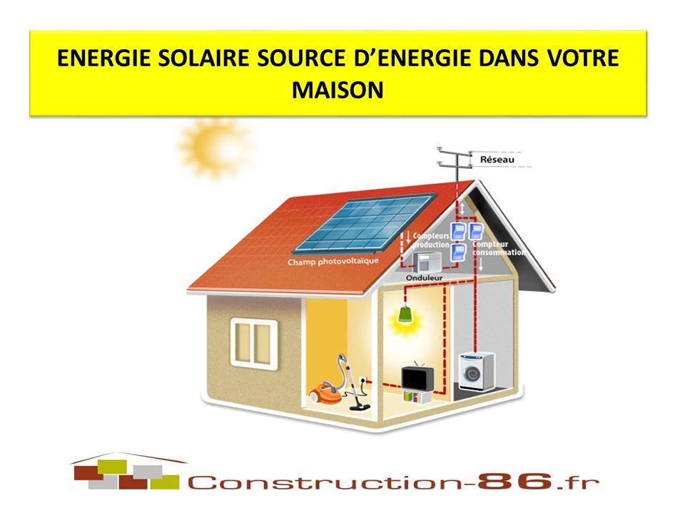 ENERGIE SOLAIRE SOURCE DENERGIE DANS VOTRE MAISON