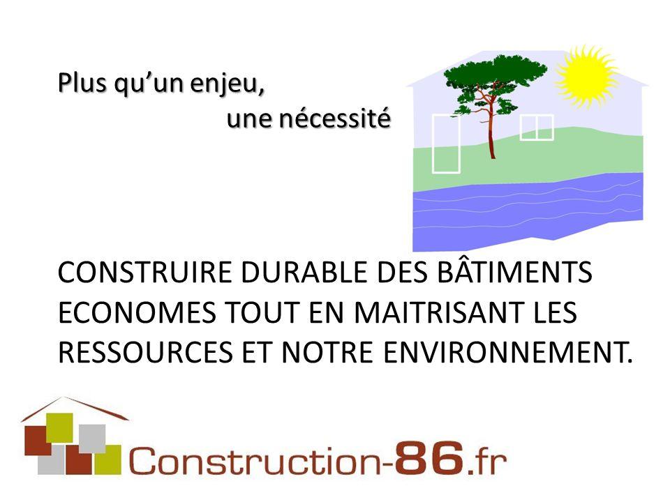 CONSTRUIRE DURABLE DES BÂTIMENTS ECONOMES TOUT EN MAITRISANT LES RESSOURCES ET NOTRE ENVIRONNEMENT.