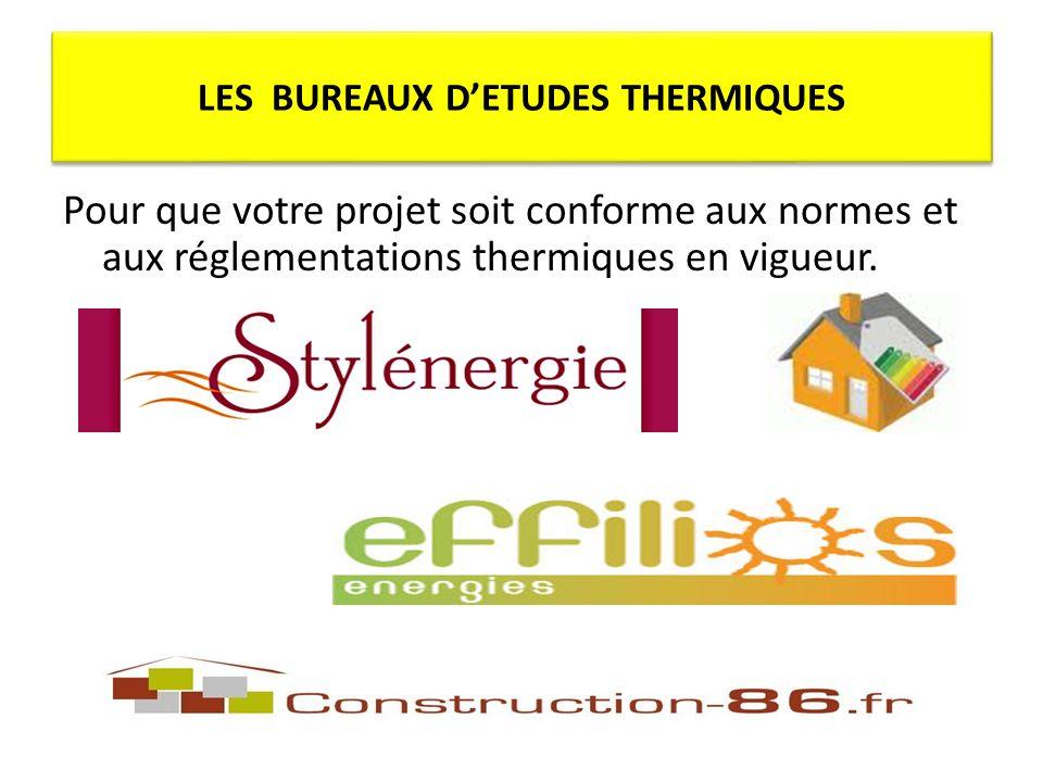 LES BUREAUX DETUDES THERMIQUES Pour que votre projet soit conforme aux normes et aux réglementations thermiques en vigueur.