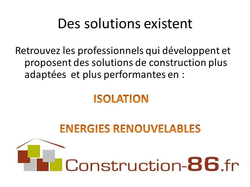 Des solutions existent Retrouvez les professionnels qui développent et proposent des solutions de construction plus adaptées et plus performantes en :