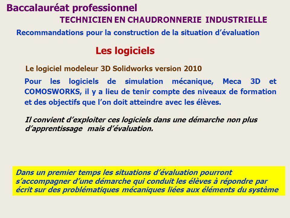 Baccalauréat professionnel TECHNICIEN EN CHAUDRONNERIE INDUSTRIELLE Les logiciels Le logiciel modeleur 3D Solidworks version 2010 Pour les logiciels d