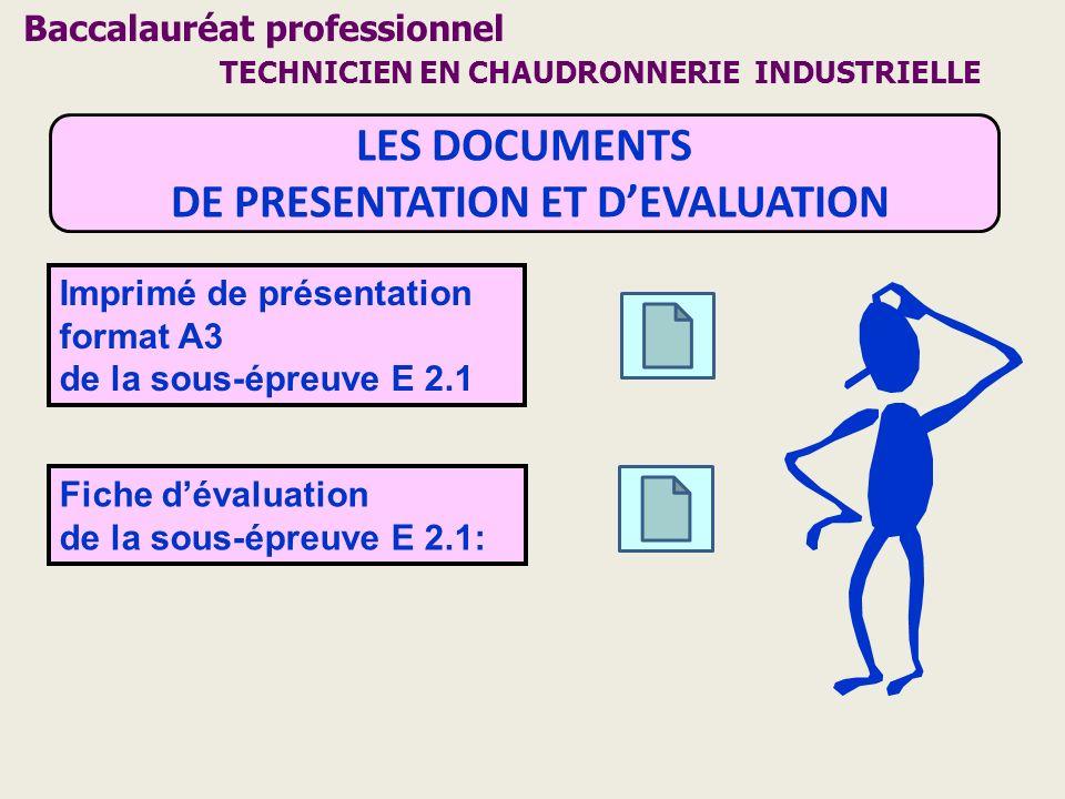 LES DOCUMENTS DE PRESENTATION ET DEVALUATION Imprimé de présentation format A3 de la sous-épreuve E 2.1 Fiche dévaluation de la sous-épreuve E 2.1: Ba