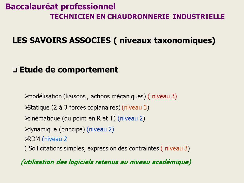 Baccalauréat professionnel TECHNICIEN EN CHAUDRONNERIE INDUSTRIELLE LES SAVOIRS ASSOCIES ( niveaux taxonomiques) Etude de comportement modélisation (l