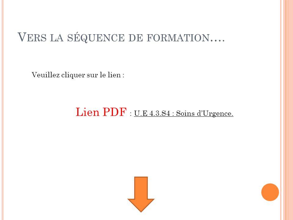 V ERS LA SÉQUENCE DE FORMATION …. Lien PDF : U.E 4.3.S4 : Soins dUrgence. Veuillez cliquer sur le lien :